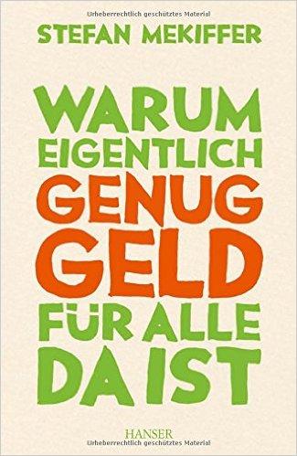 """Buchcover """"Warum eigentlich genug Geld für alle da ist"""" von Stefan Mekiffer. Foto: Hanser-Verlag"""