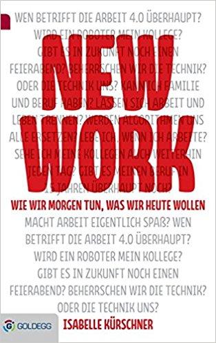 New Work: Wie wir morgen tun, was wir heute wollen