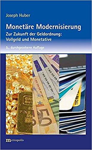 Monetäre Modernisierung: Zur Zukunft der Geldordnung: Vollgeld und Monetative Taschenbuch