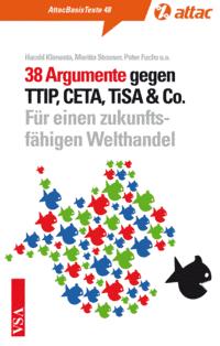 38 Argumente gegen TTIP, CETA, TiSA & Co.: Für einen zukunftsfähigen Welthandel