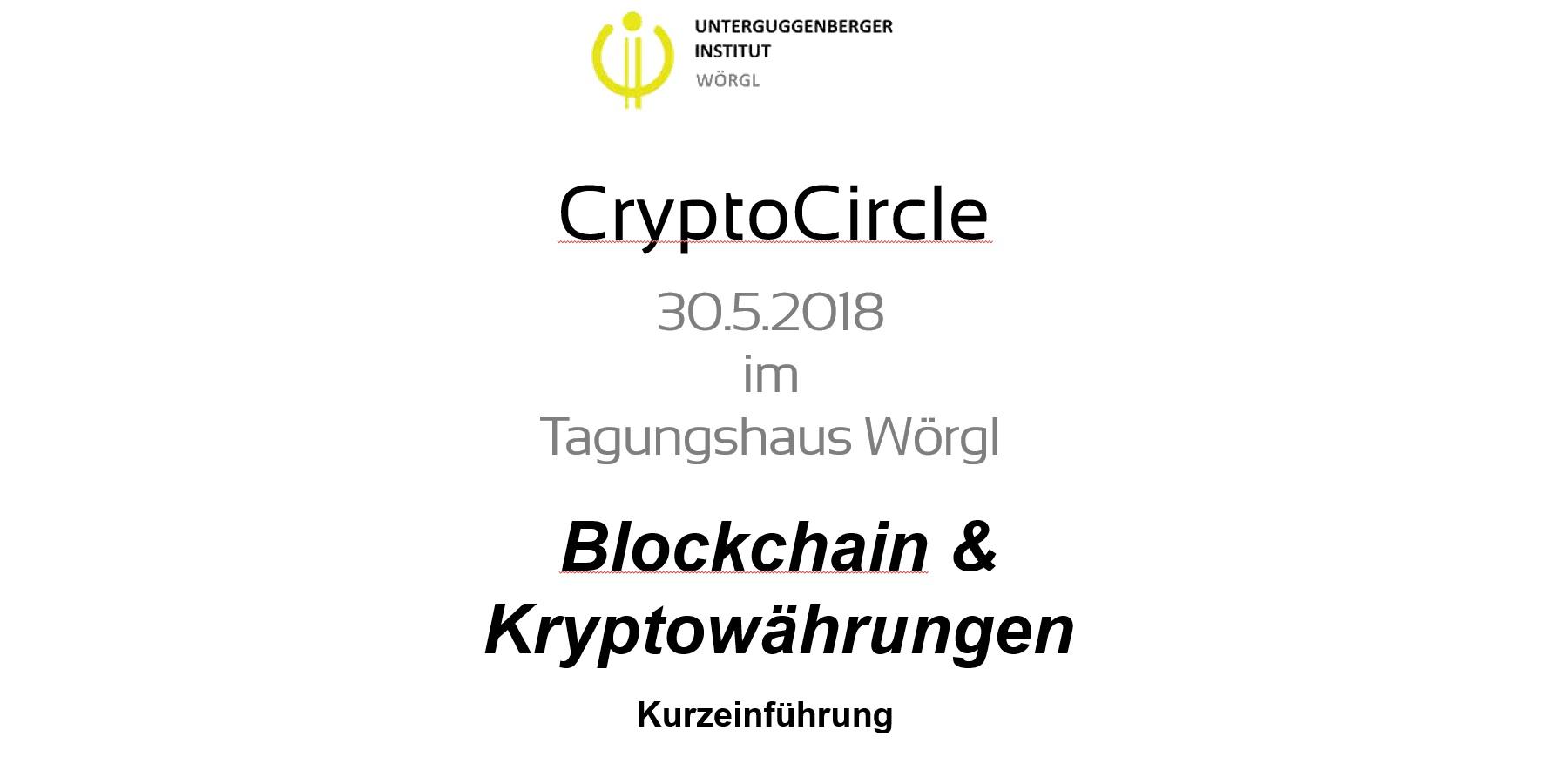 CryptoCircle Mai 2018 Blockchain Kryptowaehrungen Kurzeinfuehrung Tagungshaus Woergl Unterguggenberger Institut Heinz Johann Hafner